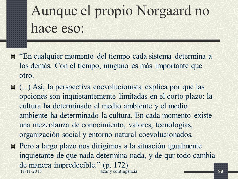 11/11/2013azar y contingencia88 Aunque el propio Norgaard no hace eso: En cualquier momento del tiempo cada sistema determina a los demás. Con el tiem