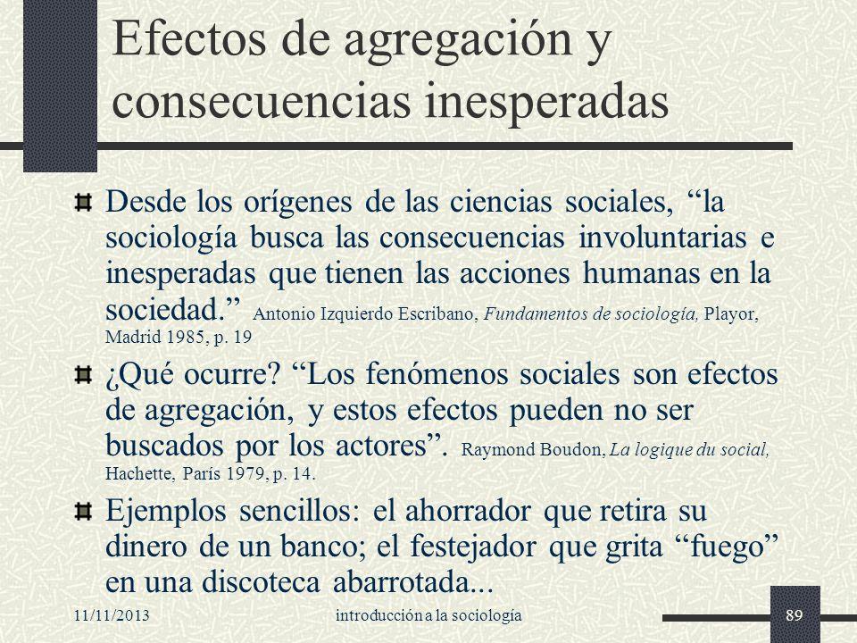 11/11/2013introducción a la sociología89 Efectos de agregación y consecuencias inesperadas Desde los orígenes de las ciencias sociales, la sociología