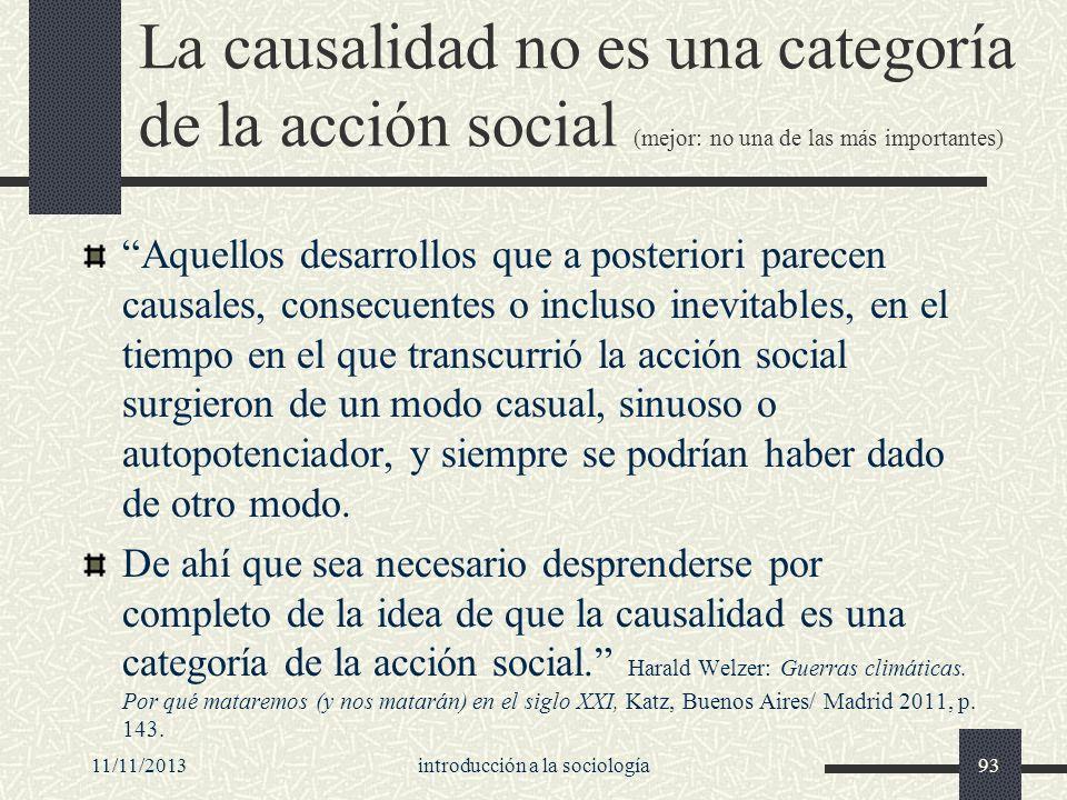 11/11/2013introducción a la sociología93 La causalidad no es una categoría de la acción social (mejor: no una de las más importantes) Aquellos desarro