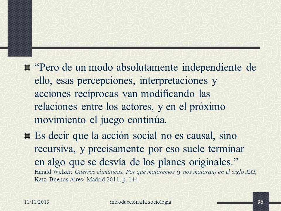 11/11/2013introducción a la sociología96 Pero de un modo absolutamente independiente de ello, esas percepciones, interpretaciones y acciones recíproca