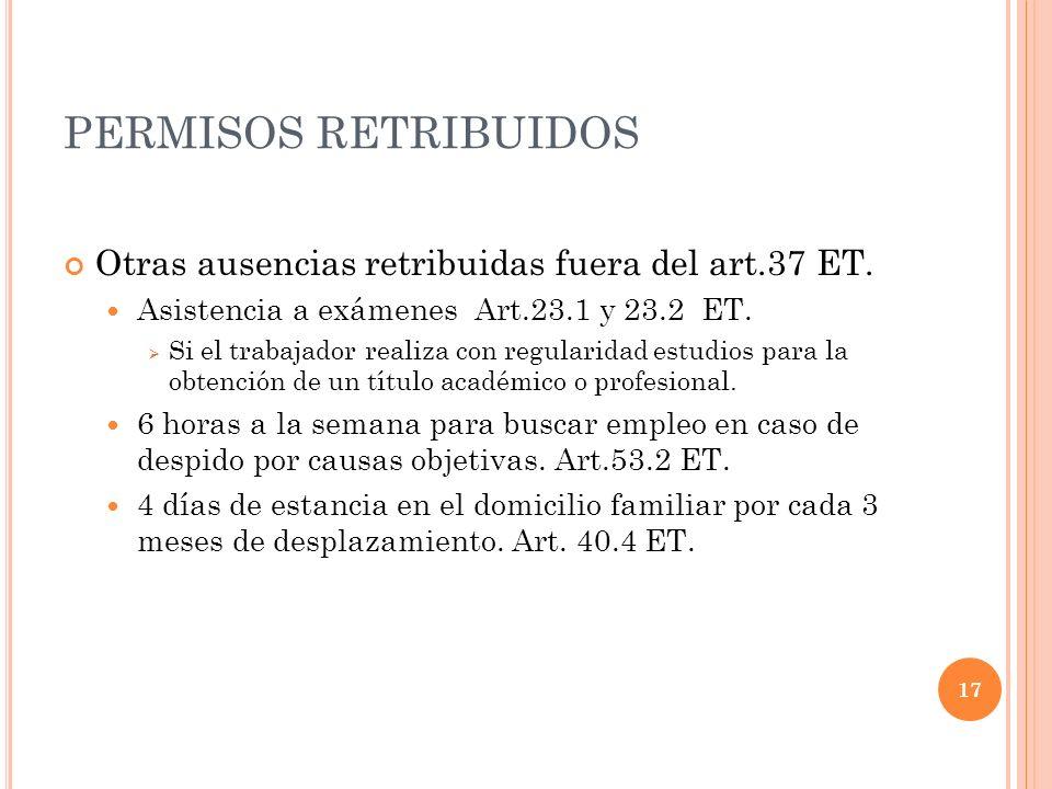 PERMISOS RETRIBUIDOS Otras ausencias retribuidas fuera del art.37 ET. Asistencia a exámenes Art.23.1 y 23.2 ET. Si el trabajador realiza con regularid