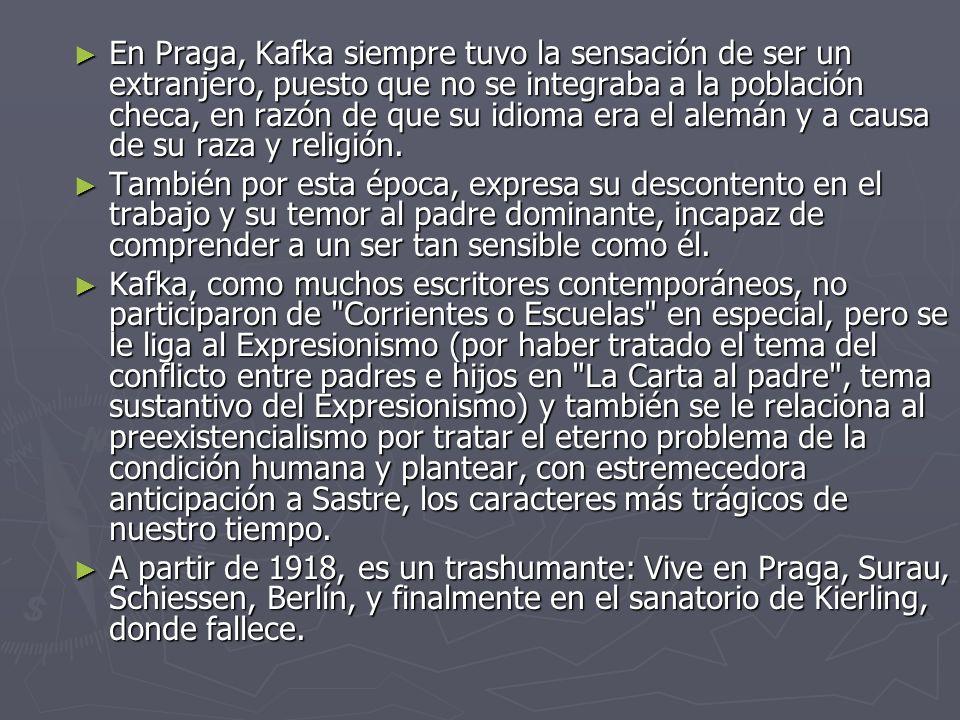 En Praga, Kafka siempre tuvo la sensación de ser un extranjero, puesto que no se integraba a la población checa, en razón de que su idioma era el alem