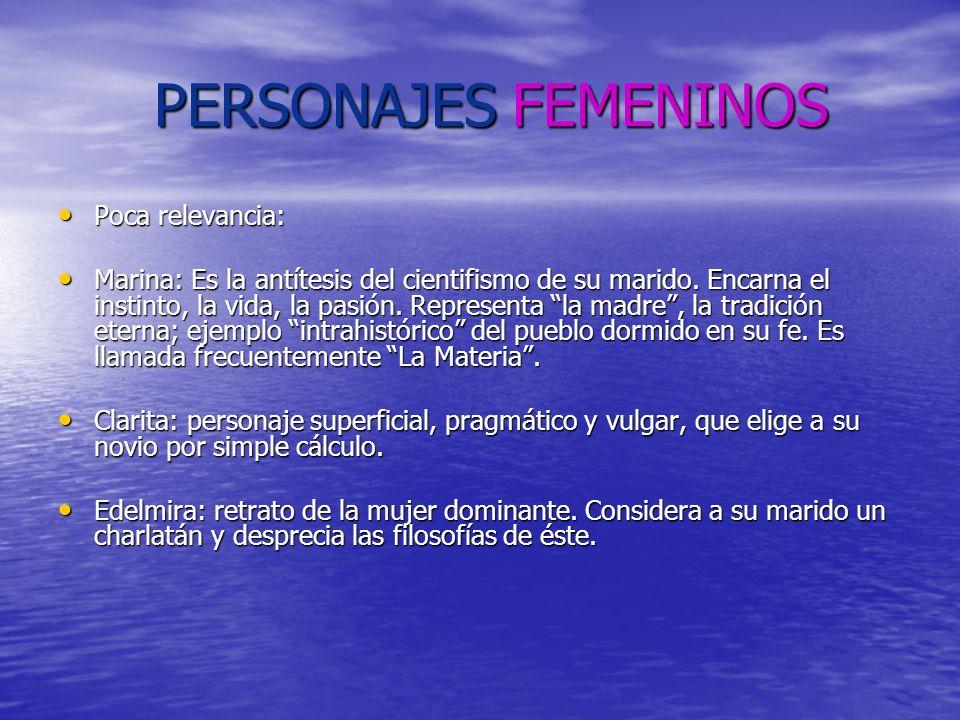 PERSONAJES FEMENINOS Poca relevancia: Poca relevancia: Marina: Es la antítesis del cientifismo de su marido. Encarna el instinto, la vida, la pasión.