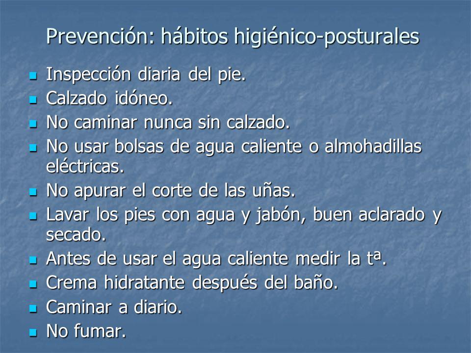 Prevención: hábitos higiénico-posturales Inspección diaria del pie. Inspección diaria del pie. Calzado idóneo. Calzado idóneo. No caminar nunca sin ca