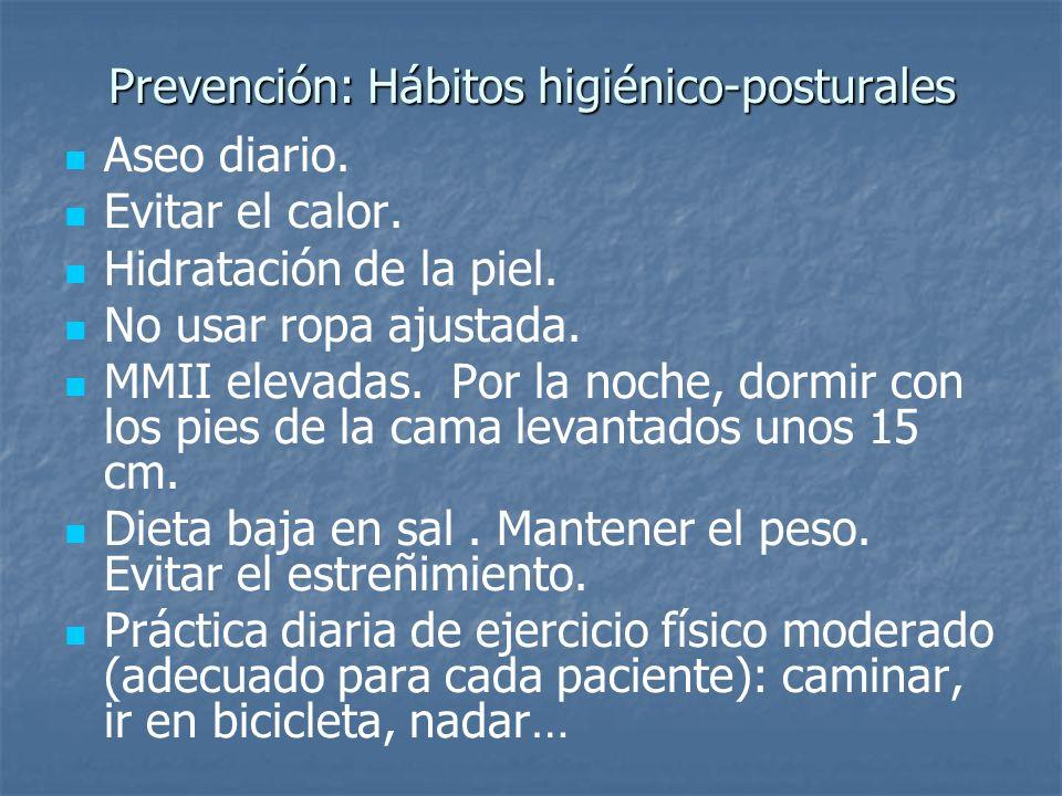Prevención: Hábitos higiénico-posturales Aseo diario. Evitar el calor. Hidratación de la piel. No usar ropa ajustada. MMII elevadas. Por la noche, dor