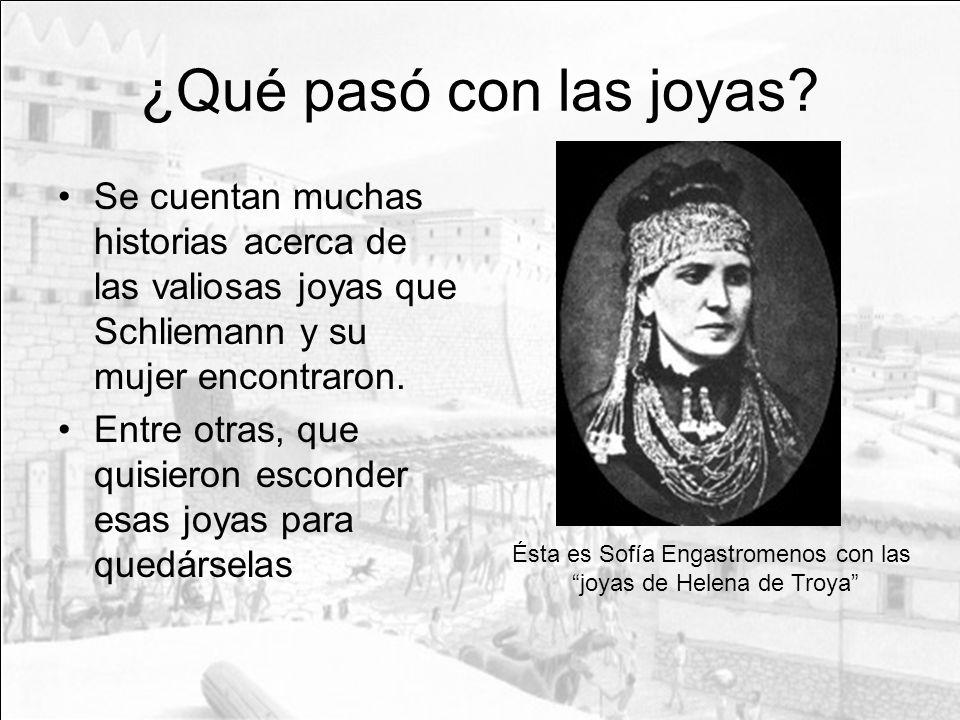 ¿Qué pasó con las joyas? Se cuentan muchas historias acerca de las valiosas joyas que Schliemann y su mujer encontraron. Entre otras, que quisieron es