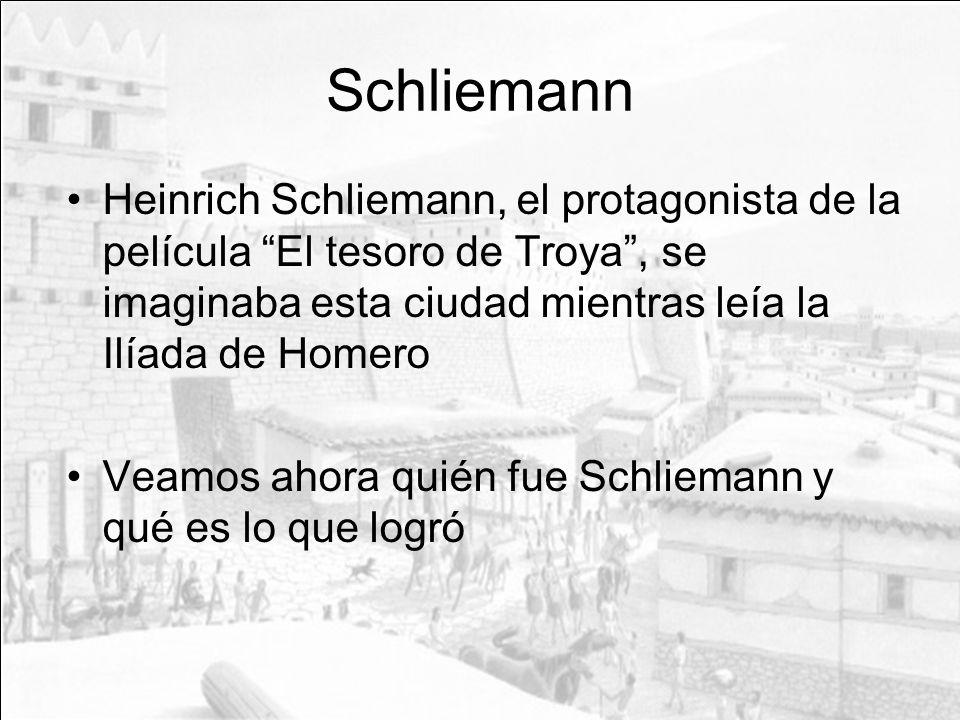 Schliemann Heinrich Schliemann, el protagonista de la película El tesoro de Troya, se imaginaba esta ciudad mientras leía la Ilíada de Homero Veamos a