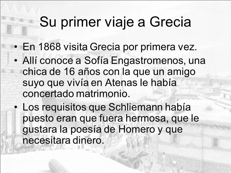 Su primer viaje a Grecia En 1868 visita Grecia por primera vez. Allí conoce a Sofía Engastromenos, una chica de 16 años con la que un amigo suyo que v