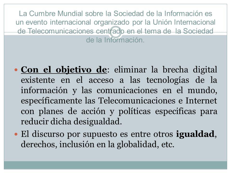 La Cumbre Mundial sobre la Sociedad de la Información es un evento internacional organizado por la Unión Internacional de Telecomunicaciones centrado