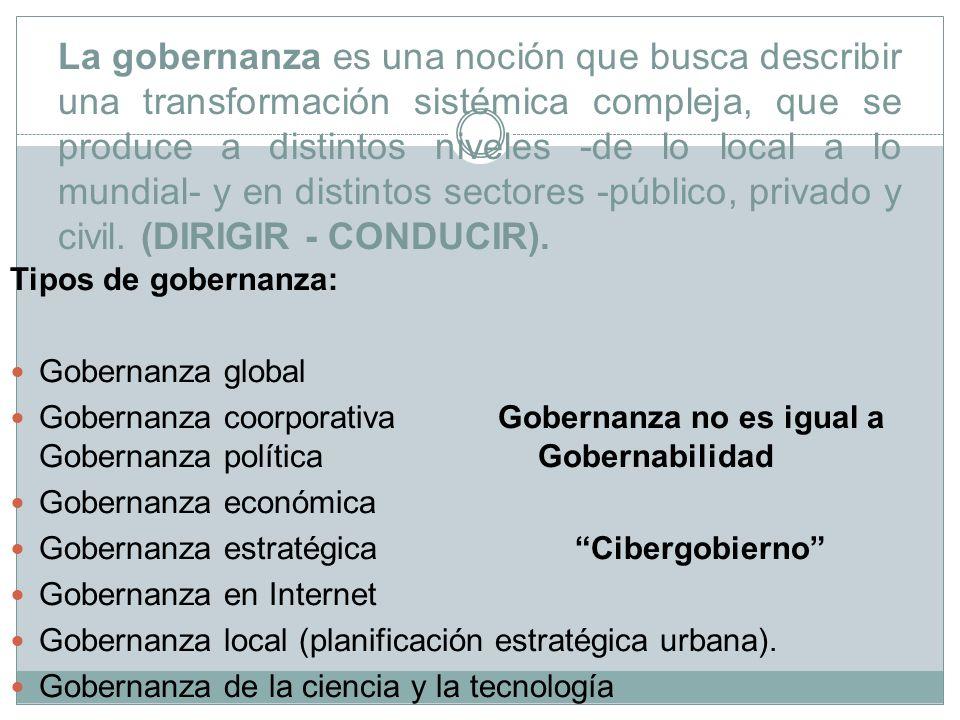 Según la Comisión sobre Gobernanza Global, la gobernanza es: La suma de las múltiples maneras como los individuos y las instituciones, públicas y privadas, manejan sus asuntos comunes.