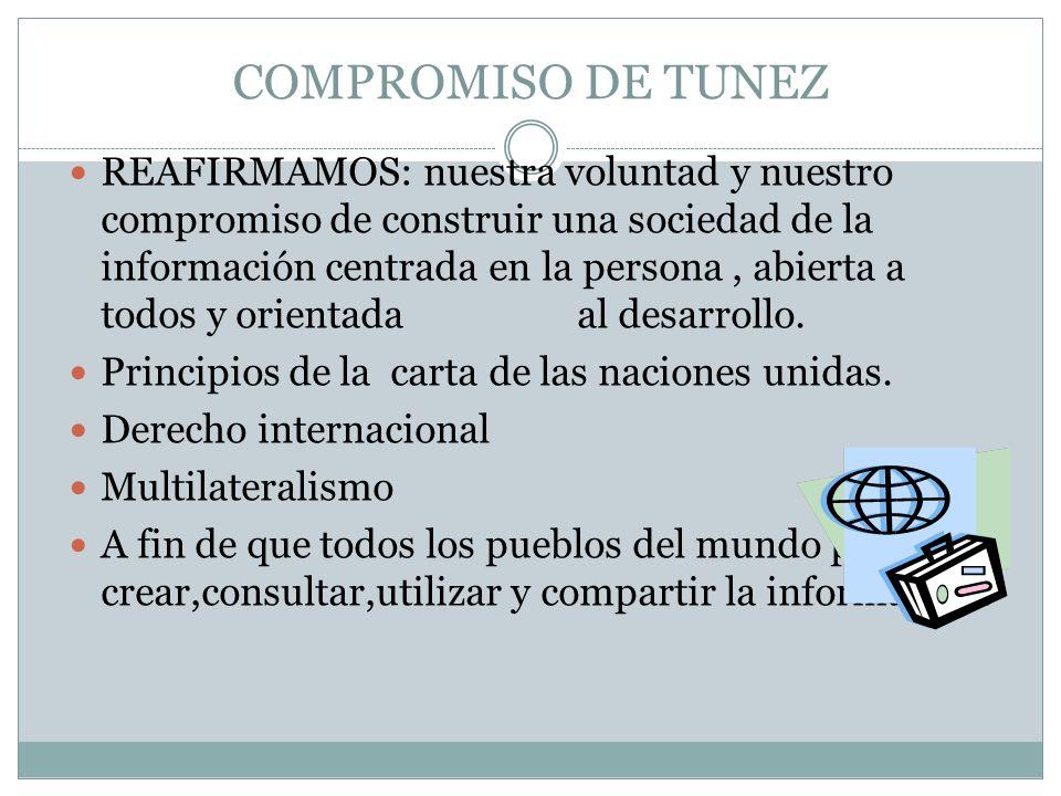 COMPROMISO DE TUNEZ REAFIRMAMOS: nuestra voluntad y nuestro compromiso de construir una sociedad de la información centrada en la persona, abierta a t
