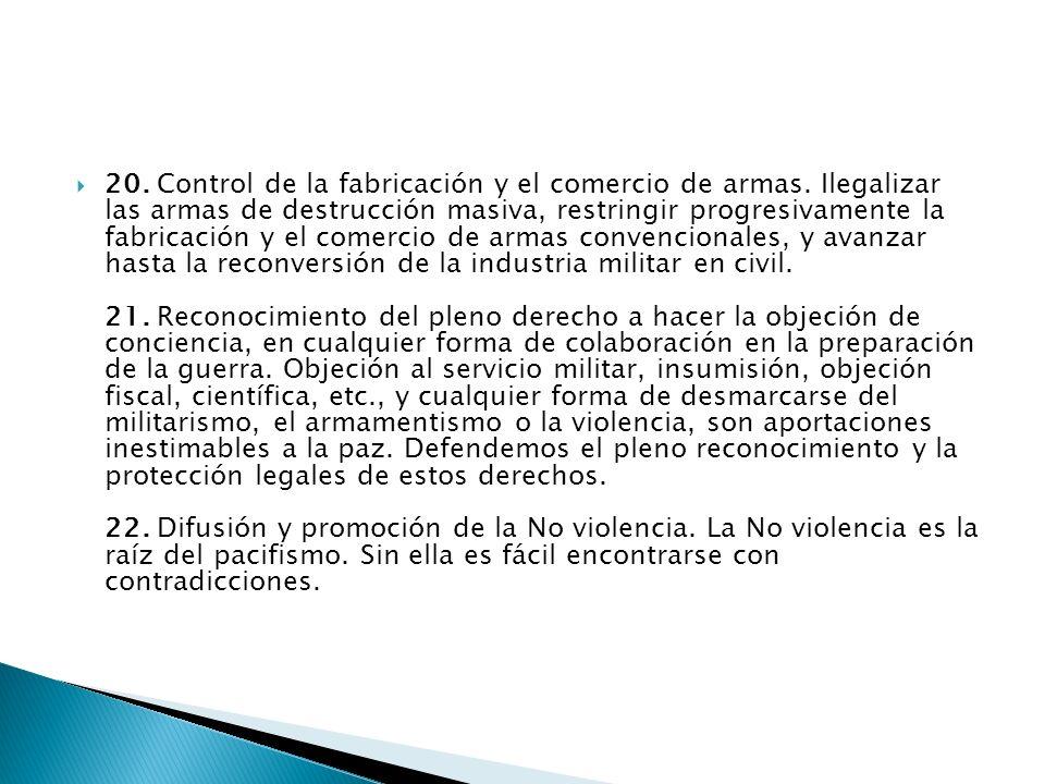 20. Control de la fabricación y el comercio de armas. Ilegalizar las armas de destrucción masiva, restringir progresivamente la fabricación y el comer