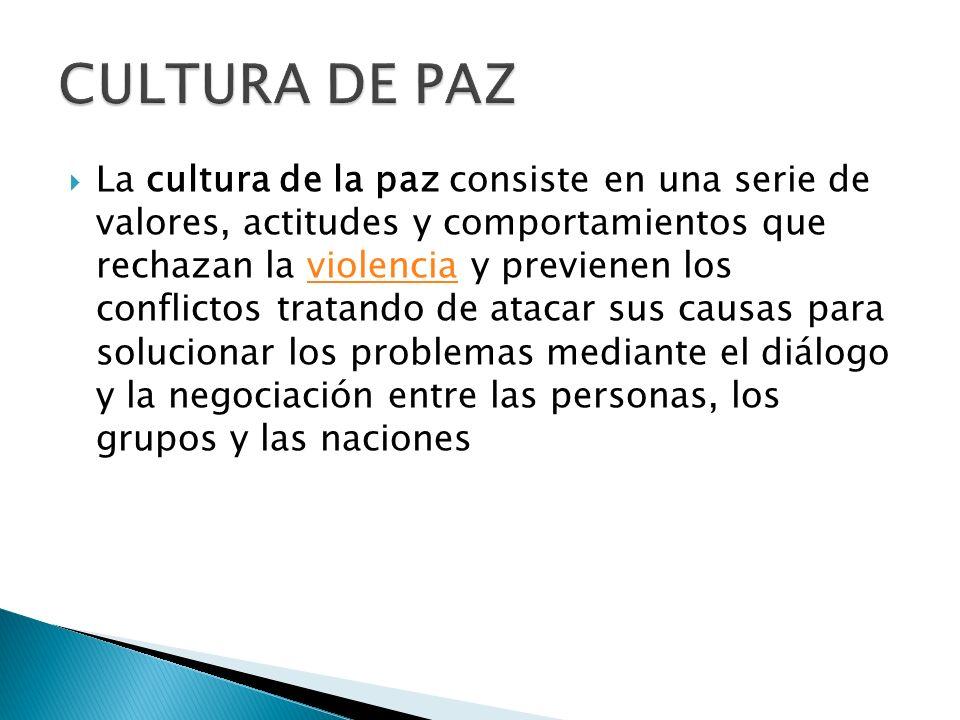 La cultura de la paz consiste en una serie de valores, actitudes y comportamientos que rechazan la violencia y previenen los conflictos tratando de at