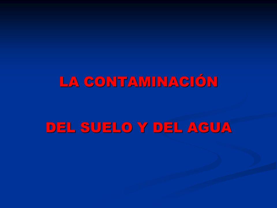 LA CONTAMINACIÓN DEL SUELO Y DEL AGUA