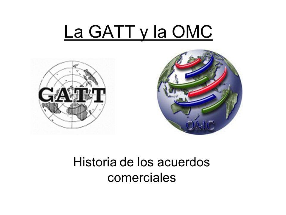 La GATT y la OMC Historia de los acuerdos comerciales