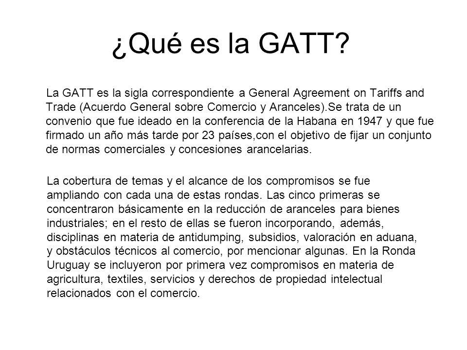 ¿Qué es la GATT? La GATT es la sigla correspondiente a General Agreement on Tariffs and Trade (Acuerdo General sobre Comercio y Aranceles).Se trata de