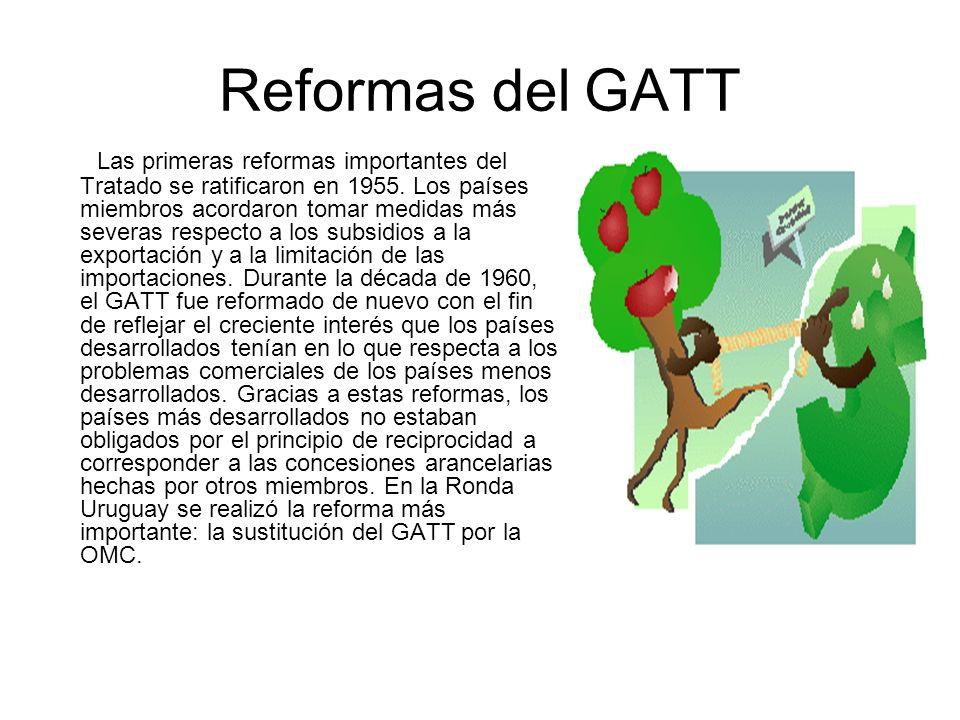 Reformas del GATT Las primeras reformas importantes del Tratado se ratificaron en 1955. Los países miembros acordaron tomar medidas más severas respec