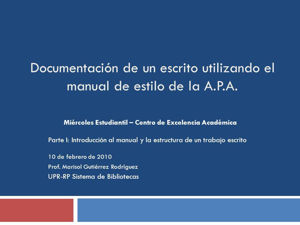 Documentación de un escrito utilizando el manual de estilo de la A.P.A. Miércoles Estudiantil – Centro de Excelencia Académica Parte I: Introducción a