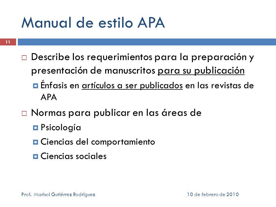 10 de febrero de 2010Prof. Marisol Gutiérrez Rodríguez 11 Manual de estilo APA Describe los requerimientos para la preparación y presentación de manus