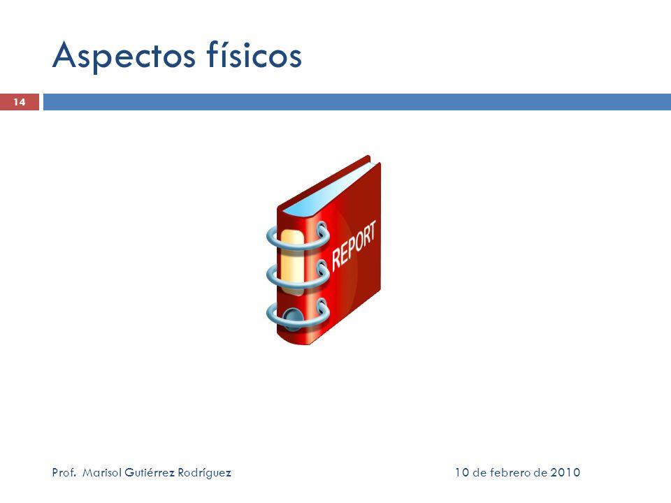 Aspectos físicos 10 de febrero de 2010Prof. Marisol Gutiérrez Rodríguez 14