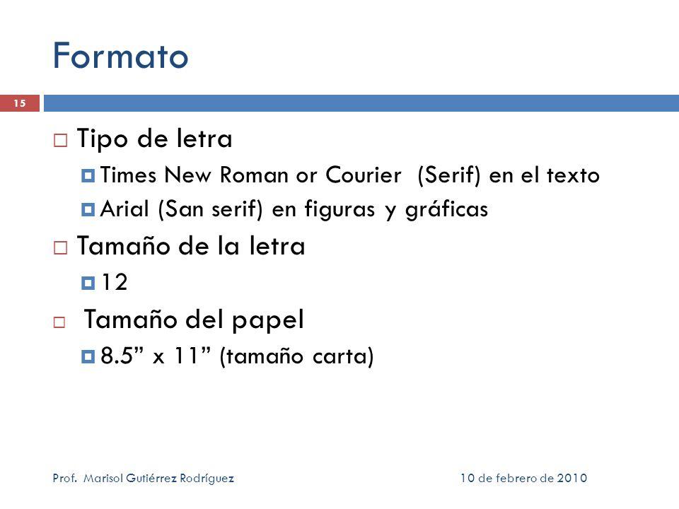10 de febrero de 2010Prof. Marisol Gutiérrez Rodríguez 15 Formato Tipo de letra Times New Roman or Courier (Serif) en el texto Arial (San serif) en fi