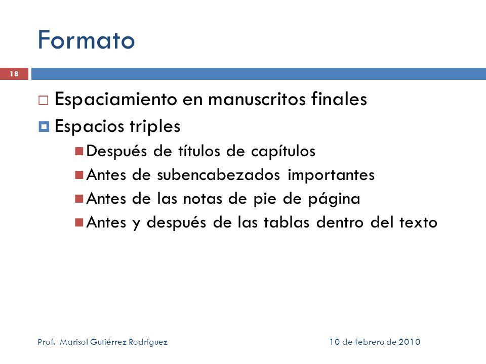 Formato Espaciamiento en manuscritos finales Espacios triples Después de títulos de capítulos Antes de subencabezados importantes Antes de las notas d