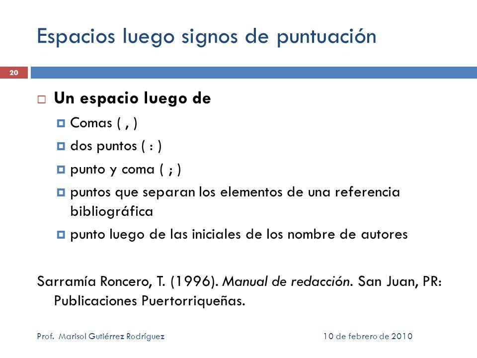 Espacios luego signos de puntuación Un espacio luego de Comas (, ) dos puntos ( : ) punto y coma ( ; ) puntos que separan los elementos de una referen