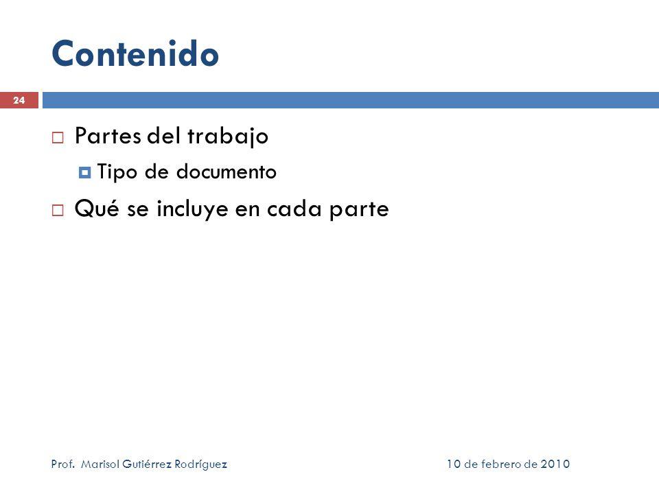10 de febrero de 2010Prof. Marisol Gutiérrez Rodríguez 24 Contenido Partes del trabajo Tipo de documento Qué se incluye en cada parte