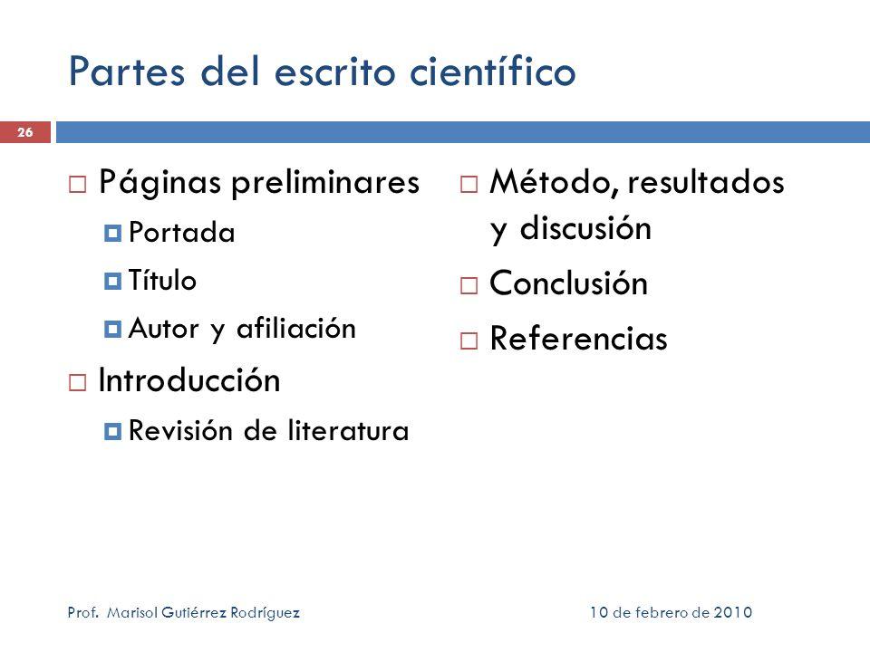 10 de febrero de 2010Prof. Marisol Gutiérrez Rodríguez 26 Partes del escrito científico Páginas preliminares Portada Título Autor y afiliación Introdu