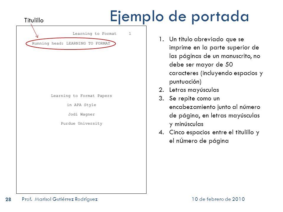 10 de febrero de 2010Prof. Marisol Gutiérrez Rodríguez 28 Ejemplo de portada 1.Un título abreviado que se imprime en la parte superior de las páginas
