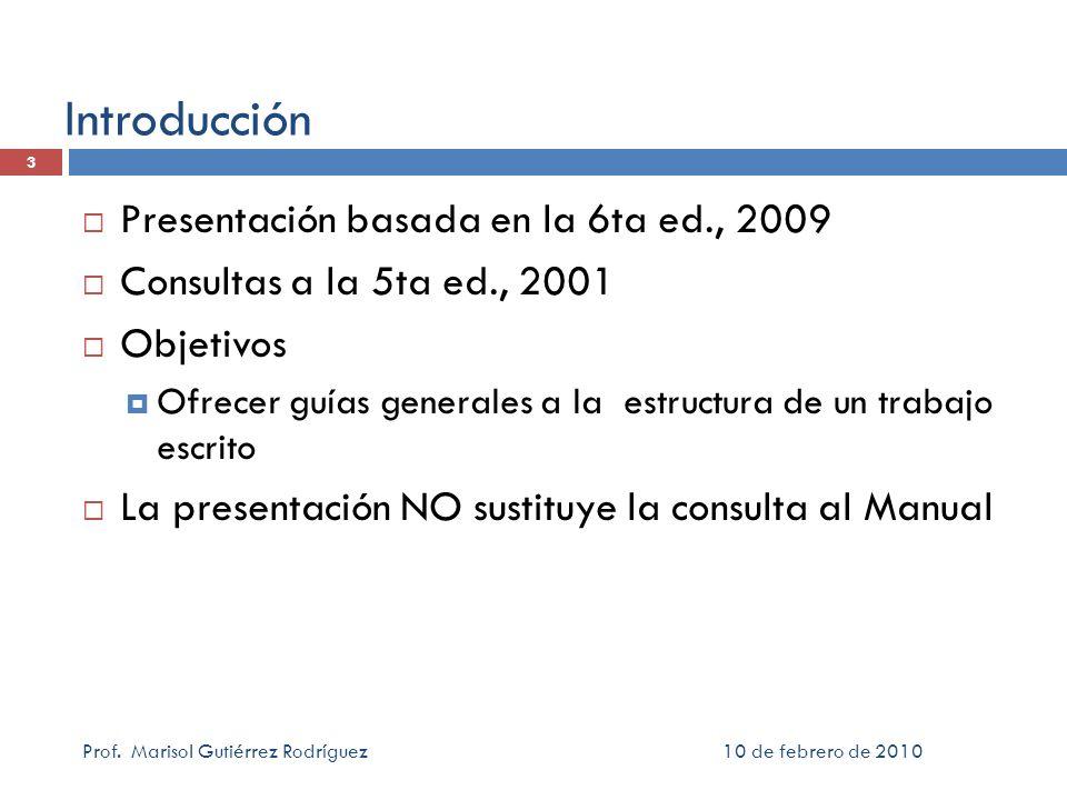 10 de febrero de 2010Prof. Marisol Gutiérrez Rodríguez 3 Introducción Presentación basada en la 6ta ed., 2009 Consultas a la 5ta ed., 2001 Objetivos O