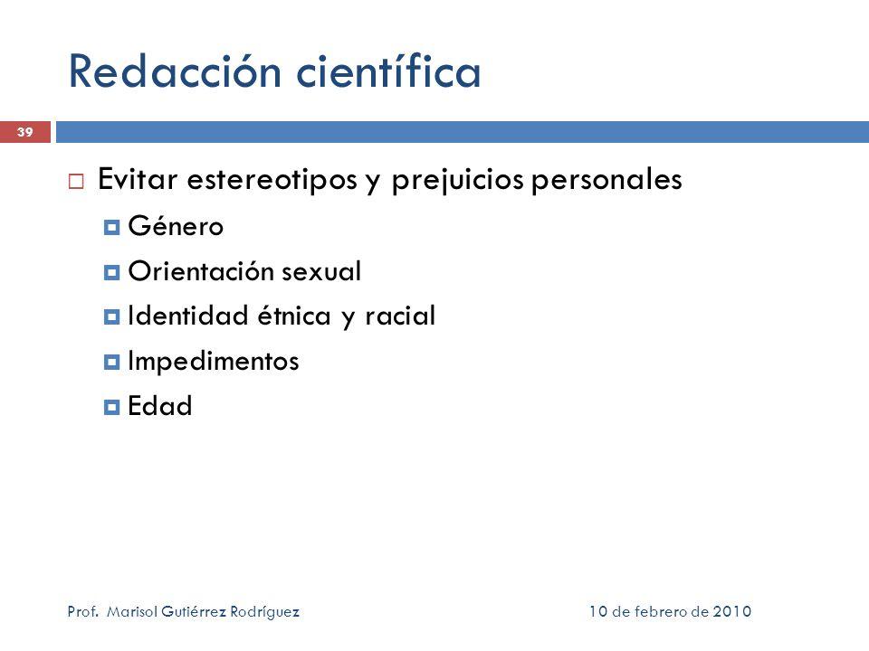 10 de febrero de 2010Prof. Marisol Gutiérrez Rodríguez 39 Redacción científica Evitar estereotipos y prejuicios personales Género Orientación sexual I