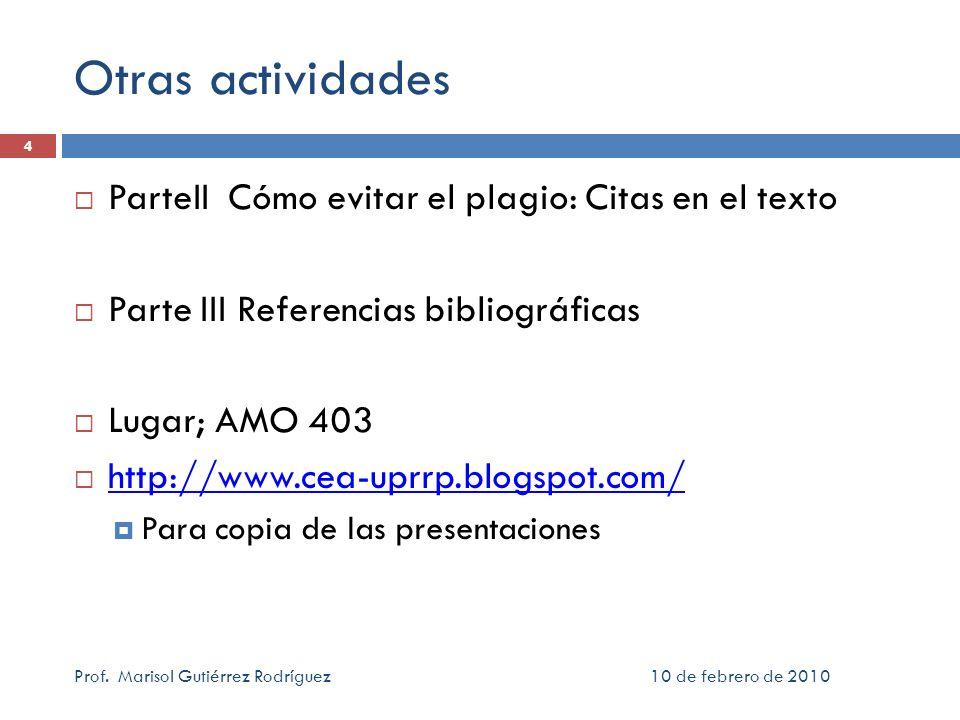 10 de febrero de 2010Prof. Marisol Gutiérrez Rodríguez 4 Otras actividades ParteII Cómo evitar el plagio: Citas en el texto Parte III Referencias bibl