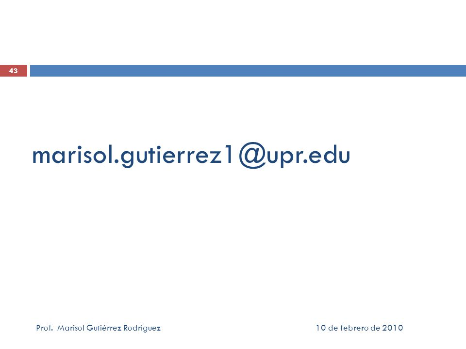 10 de febrero de 2010Prof. Marisol Gutiérrez Rodríguez 43 marisol.gutierrez1@upr.edu
