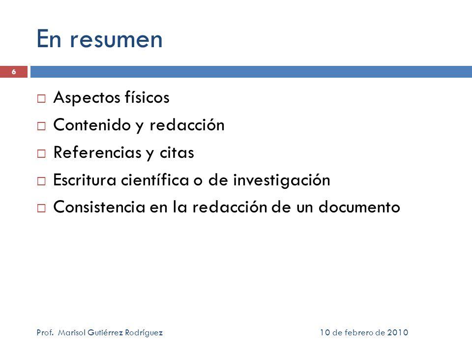 10 de febrero de 2010Prof. Marisol Gutiérrez Rodríguez 6 En resumen Aspectos físicos Contenido y redacción Referencias y citas Escritura científica o
