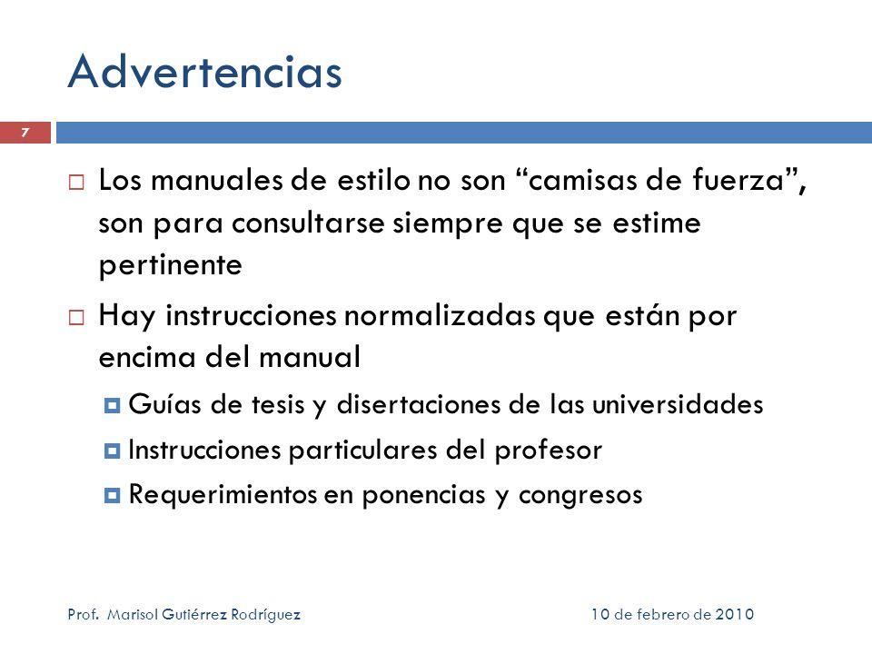 10 de febrero de 2010Prof. Marisol Gutiérrez Rodríguez 7 Advertencias Los manuales de estilo no son camisas de fuerza, son para consultarse siempre qu