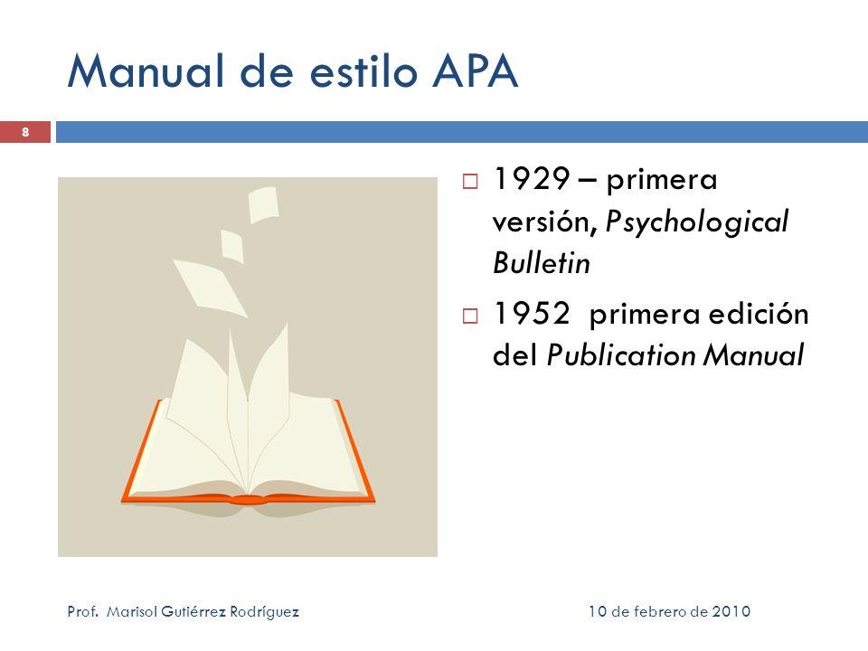 Manual de estilo APA 1929 – primera versión, Psychological Bulletin 1952 primera edición del Publication Manual 10 de febrero de 2010Prof. Marisol Gut
