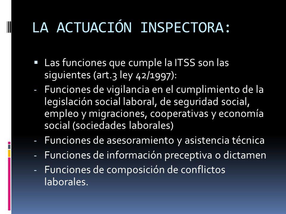 LA ACTUACIÓN INSPECTORA: Ámbito de sus funciones: La Inspección de Trabajo tiene competencia en todas las empresas públicas o privadas (incluidos todos los centros de trabajo dependientes de la AAPP en todas sus esferas) respecto de su personal laboral (art.2 LISOS y 4.1 ley 42/1997.