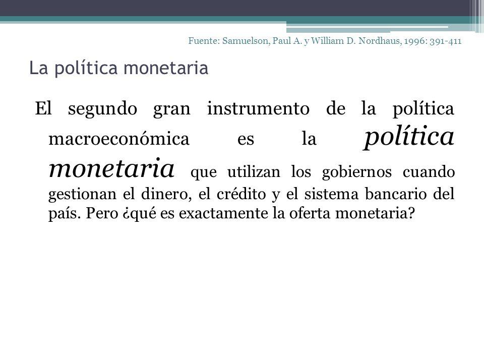 La política monetaria El segundo gran instrumento de la política macroeconómica es la política monetaria que utilizan los gobiernos cuando gestionan e