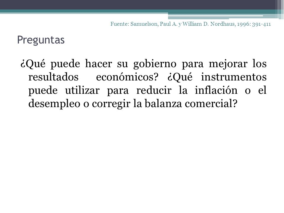 Preguntas ¿Qué puede hacer su gobierno para mejorar los resultados económicos? ¿Qué instrumentos puede utilizar para reducir la inflación o el desempl