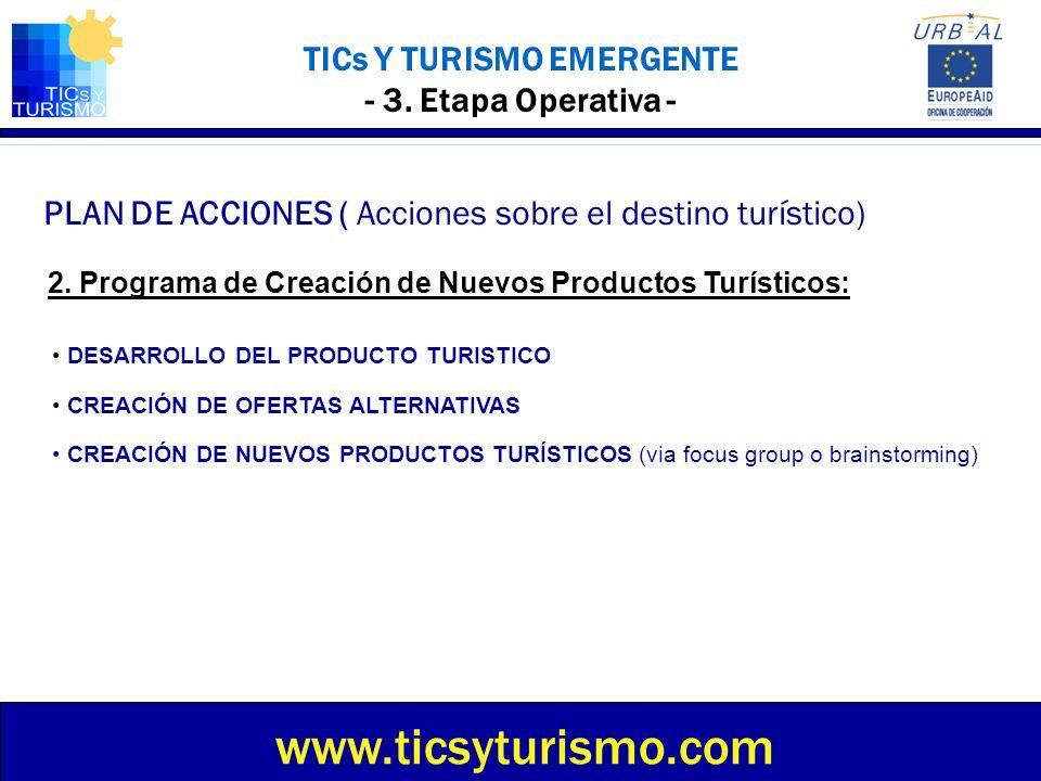 TICs Y TURISMO EMERGENTE - 3. Etapa Operativa - PLAN DE ACCIONES ( Acciones sobre el destino turístico) www.ticsyturismo.com DESARROLLO DEL PRODUCTO T