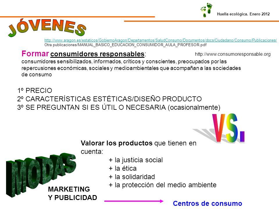 Huella ecológica. Enero 2012 Formar consumidores responsables: consumidores sensibilizados, informados, críticos y conscientes, preocupados por las re