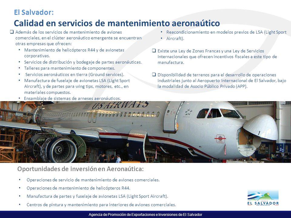 Agencia de Promoción de Exportaciones e Inversiones de El Salvador El Salvador: Calidad en servicios de mantenimiento aeronaútico Además de los servic