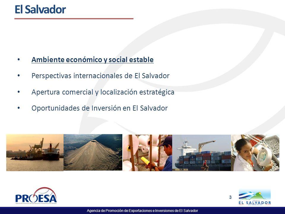 Agencia de Promoción de Exportaciones e Inversiones de El Salvador 3 El Salvador Ambiente económico y social estable Perspectivas internacionales de E