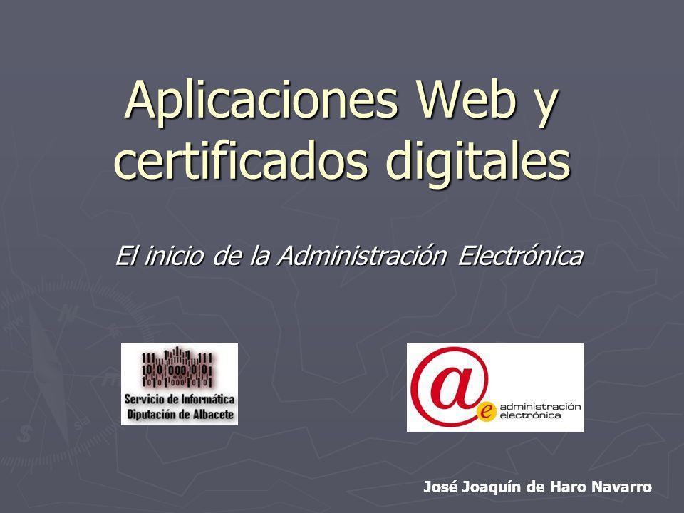 Aplicaciones Web y certificados digitales El inicio de la Administración Electrónica José Joaquín de Haro Navarro