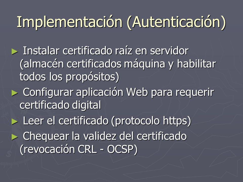 Implementación (Autenticación) Instalar certificado raíz en servidor (almacén certificados máquina y habilitar todos los propósitos) Instalar certific