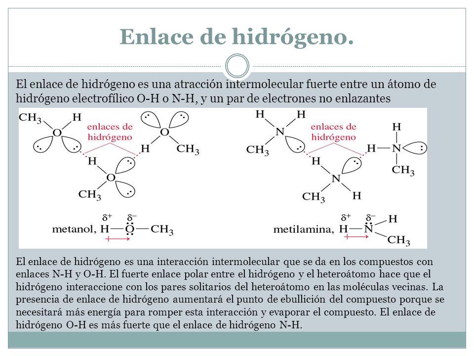 Enlace de hidrógeno. El enlace de hidrógeno es una atracción intermolecular fuerte entre un átomo de hidrógeno electrofílico O-H o N-H, y un par de el