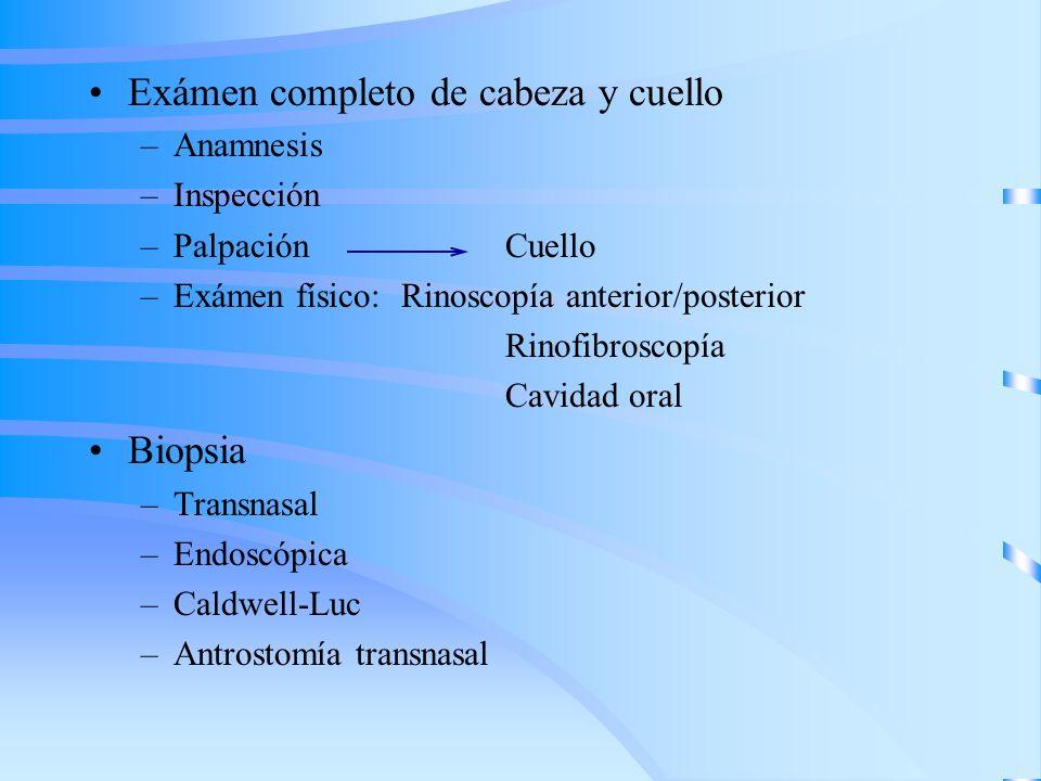 Exámen completo de cabeza y cuello –Anamnesis –Inspección –PalpaciónCuello –Exámen físico:Rinoscopía anterior/posterior Rinofibroscopía Cavidad oral B