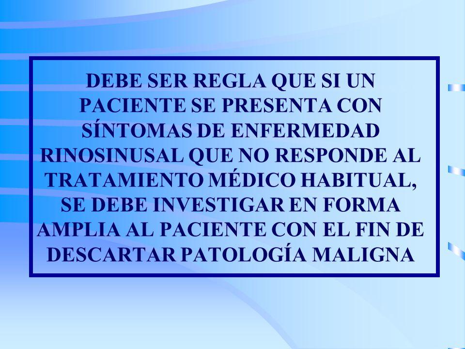 DEBE SER REGLA QUE SI UN PACIENTE SE PRESENTA CON SÍNTOMAS DE ENFERMEDAD RINOSINUSAL QUE NO RESPONDE AL TRATAMIENTO MÉDICO HABITUAL, SE DEBE INVESTIGA