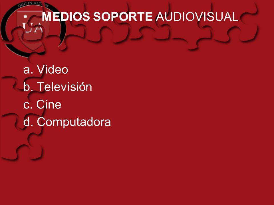 MEDIOS SOPORTE AUDIOVISUAL a. Video b. Televisión c. Cine d. Computadora